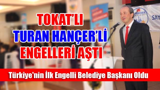 TOKAT'LI TURAN HANÇER'Lİ ENGELLERİ AŞTI