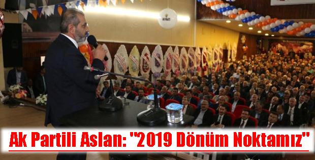 Ak Partili Aslan  2019 Dönüm Noktamız-10702