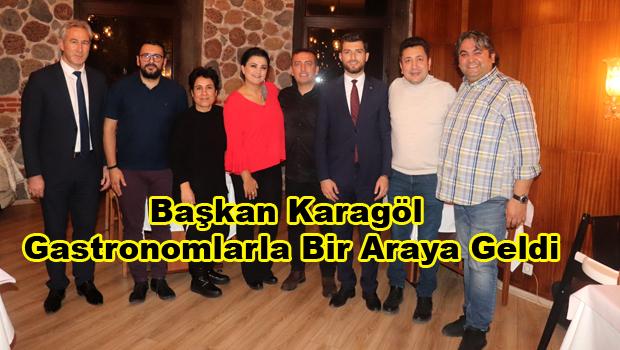 Başkan Karagöl, Gastronomlarla bir araya geldi