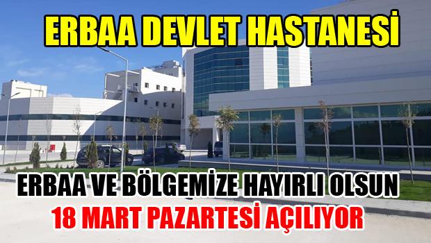 ERBAA DEVLET HASTANESİ 18 MART'TA AÇILIYOR