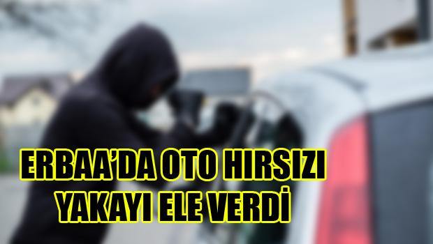 ERBAA'DA OTO HIRSIZI TUTUKLANDI
