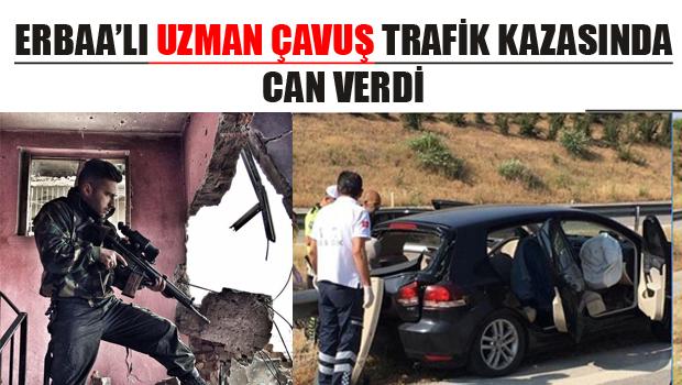 ERBAALI UZMAN ÇAVUŞ TRAFİK KAZASINDA CAN VERDİ