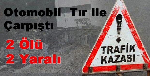 Erbaa'da Otomobil ile Tır Çarpıştı 2 Ölü, 2 Yaralı