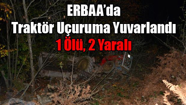 Erbaa'da Traktör Uçuruma Yuvarlandı: 1 Ölü, 2 Yaralı