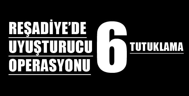 REŞADİYE'DE UYUŞTURUCU OPERASYONU
