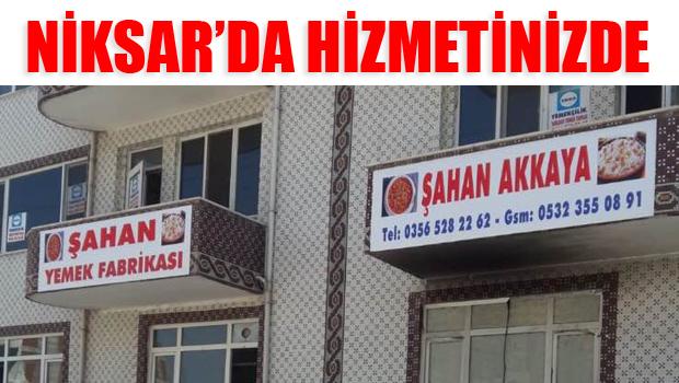 ŞAHAN YEMEK FABRİKASI NİKSAR'DA HİZMETİNİZDE...