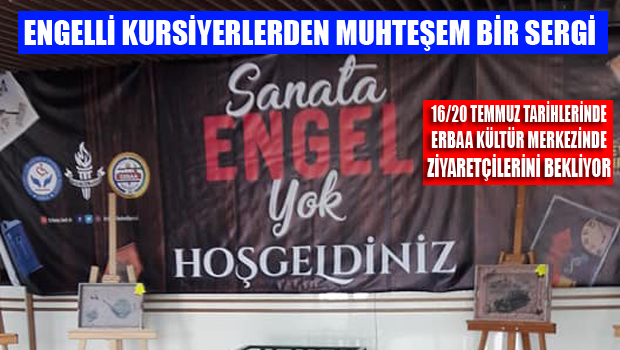 SANATA ENGEL YOK Sergisi Erbaa'da AÇILDI