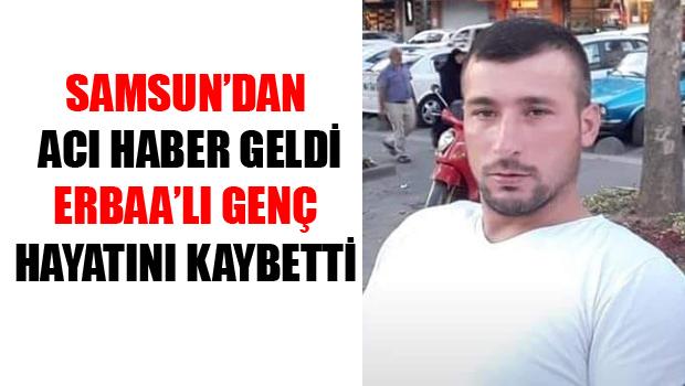 Samsun'dan Erbaa'ya Acı Haber