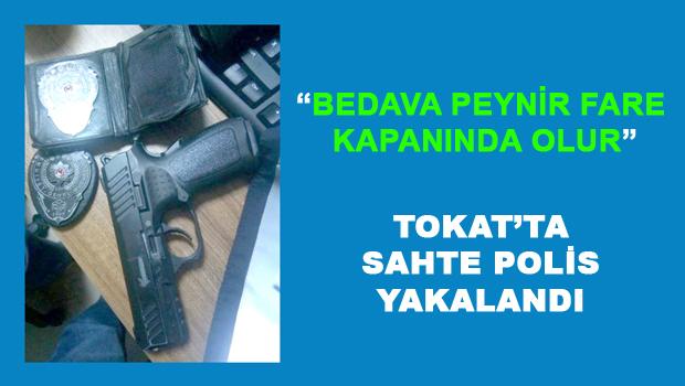 TOKAT'TA SAHTE POLİS YAKAYI ELE VERDİ