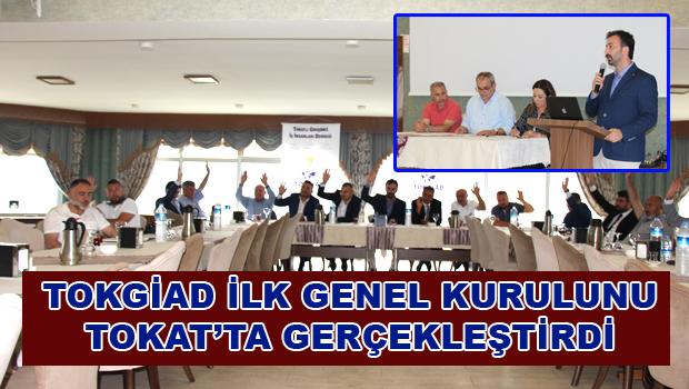TOKGİAD İLK GENEL KURULUNU TOKAT'TA GERÇEKLEŞTİRDİ