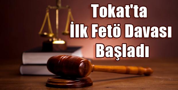 Tokat'ta İlk Fetö Davası Başladı