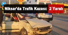 Niksar'da Trafik Kazası: 2 Yaralı