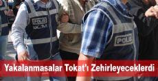 Yakalanmasalar Tokat'ı Zehirleyeceklerdi