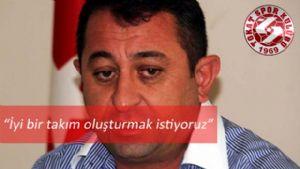 Tokatspor Kulübü Başkanı 'İyi bir takım oluşturmak istiyoruz'