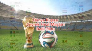 Dünya Kupası Çeyrek Final Maçları Belli Oldu