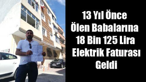 13 Yıl Önce Ölen Babalarına 18 Bin 125 Lira Elektrik Faturası Geldi