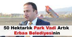 50 Hektarlık Park Vadi Artık Erbaa Belediyesinin