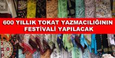 600 YILLIK TOKAT YAZMACILIĞININ FESTİVALİ YAPILACAK
