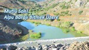 Alpu Barajı'nın 3 ay sonra hizmete sunulması Bekleniyor