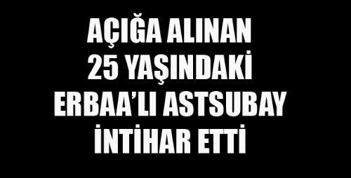 AÇIĞA ALINAN ASTSUBAY İNTİHAR ETTİ