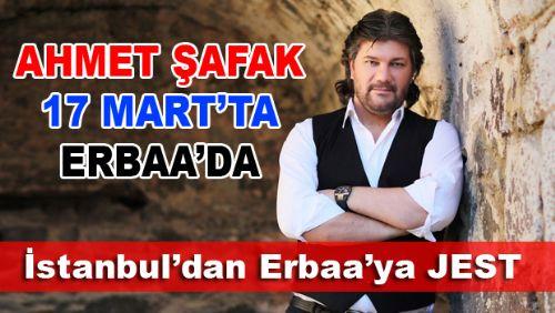 AHMET ŞAFAK KONSERİ 17 MART'TA ERBAA CUMHURİYET MEYDANINDA