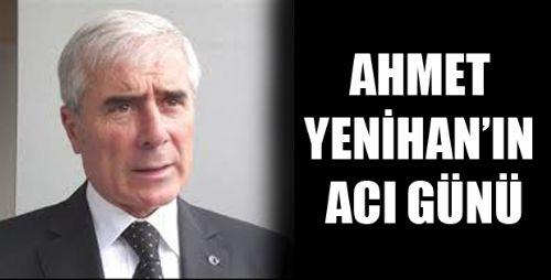 AHMET YENİHAN'IN ANNESİ VEFAT ETTİ
