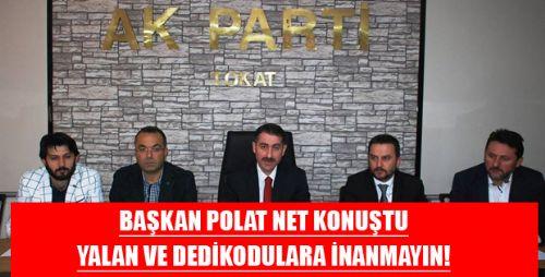 AK Parti Tokat İl Başkanı Polat : O İddialar Yalan Dedikodu Dedi