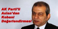 AK Parti'li Aslan'dan Kobani Değerlendirmesi