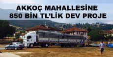 AKKOÇ  MAHALLESİNE 850 BİN TL'LİK PROJE