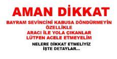 AMAN DİKKAT BAYRAM SEVİNCİ KABUS OLMASIN