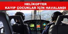 ARAMA ÇALIŞMALARINA HELİKOPTER DESTEĞİ