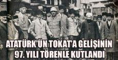 Atatürk'ün Tokat'a Gelişinin 97. Yılı