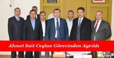 Ahmet Sait Ceylan Görevinden Ayrıldı