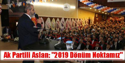 Ak Partili Aslan  2019 Dönüm Noktamız