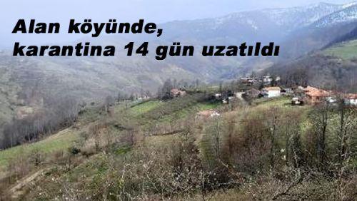 Alan köyünde, karantina 14 gün uzatıldı