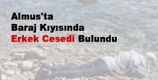 Almus'ta Baraj Kıyısında Erkek Cesedi Bulundu