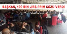 BAŞKAN, 100 BİN LİRA PRİM SÖZÜ VERDİ