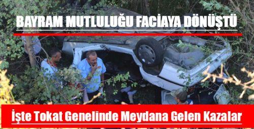 BAYRAM'DA TOKAT GENELİNDE MEYDANA GELEN KAZALAR