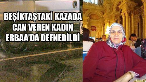 FECİ KAZADA CAN VEREN KADIN ERBAA'DA DEFNEDİLDİ
