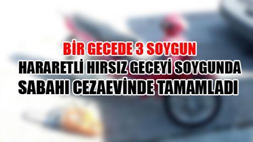 BİR GECEDE 3 SOYGUN