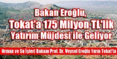 Bakan Eroğlu, Tokat'a 175 Milyon TL'lik Yatırım Müjdesi ile Geliyor