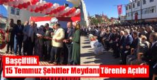 Başçiftlik'te 15 Temmuz Şehitler Meydanı Törenle Açıldı