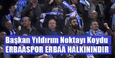 Başkan Yıldırım'dan Erbaaspor  Açıklaması