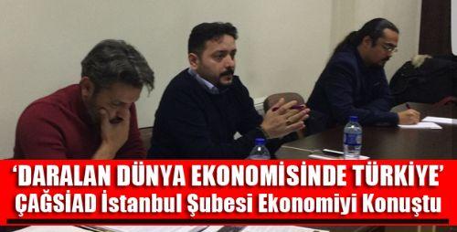 ÇAĞSİAD İstanbul Şubesi Ekonomi Semineri Düzenledi