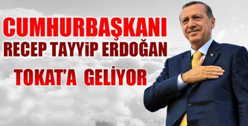 CUMHURBAŞKANI ERDOĞAN TOKAT'A GELİYOR