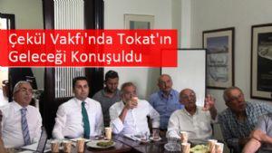 Çekül Vakfı'nda Tokat'ın Geleceği Konuşuldu