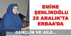EMİNE ŞENLİKOĞLU 25 ARALIKTA ERBAA'DA