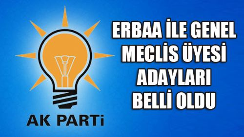 ERBAA AK PARTİ İL GENEL MECLİS ÜYESİ ADAYLARI BELLİ OLDU
