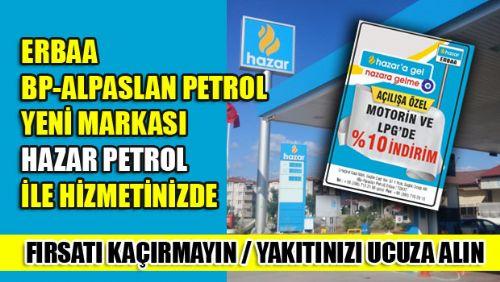 ERBAA BP-ALPASLAN PETROL YENİ MARKASI HAZAR PETROL İLE HİZMETİNİZDE