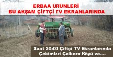 ERBAA ÜRÜNLERİ BU AKŞAM ÇİFTÇİ TV EKRANLARINDA